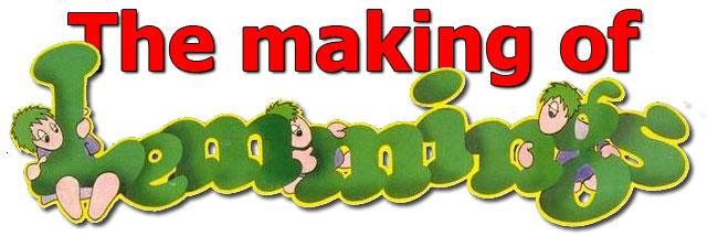 The Making of Lemmings Part 1 » Codetapper's C64 Site
